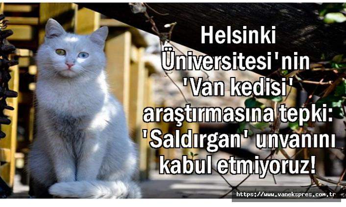 Helsinki Üniversitesi'ne Van Kedisi Tepkisi: Kabul Etmiyoruz