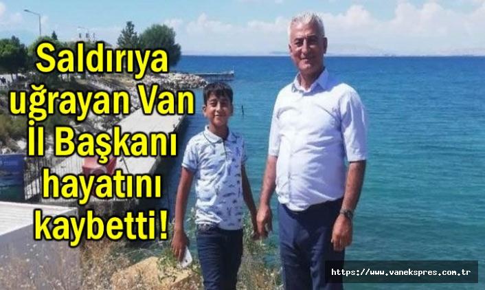 Silahlı Saldırıya uğrayan Van İl Başkanı hayatını kaybetti!