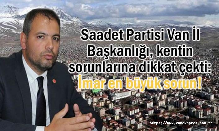 Van Saadet Partisi: Kentin en büyük sorunu İmar!