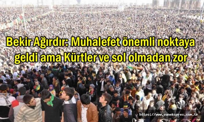 Muhalefet önemli noktaya geldi ama Kürtler ve sol olmadan zor