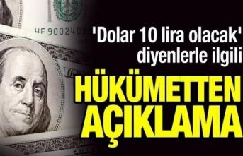 'Dolar 10 lira olacak' diyenlerle hükümetten flaş açıklama