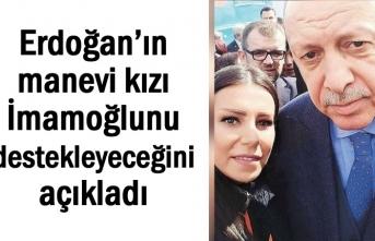 Erdoğan'ın manevi kızı İmamoğlunu destekleyecek...