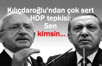 Kılıçdaroğlu'ndan HDP tepkisi: Sen kimsin...