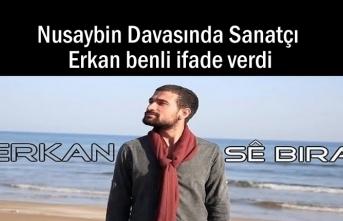 Nusaybin Davasında Sanatçı Erkan benli ifade verdi