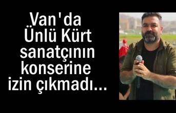 Van'da Kürt sanatçının konserine izin çıkmadı