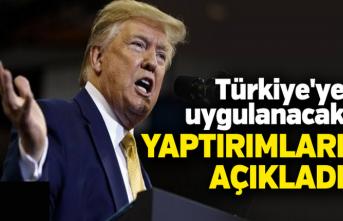 Trump Türkiye'ye uygulanacak yaptırımları açıkladı