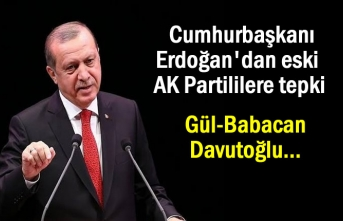 Erdoğan'dan eski AK Partililere tepki