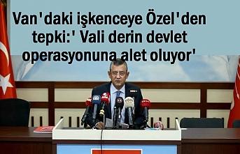 CHP'li Özel: Vali derin devlet operasyonuna alet oluyor'