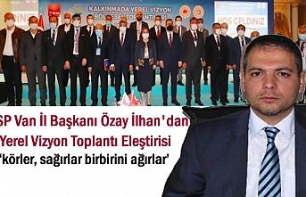 SP il Başkanı İlhan 'körler, sağırlar birbirini ağırlar'