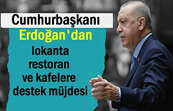 Erdoğan: Restoran ve kafelere destek ödemesi yapılacak