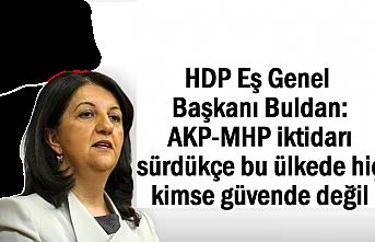 HDP'li Buldan: AKP-MHP iktidarında bu ülkede hiç kimse güvende değil
