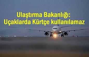 Bakanlık: Uçaklarda Kürtçe kullanılamaz