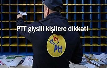 PTT giysili dolandırıcılara dikkat!