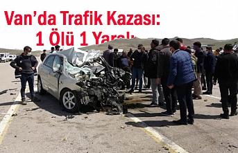 Van'da Trafik Kazası: 1 Ölü 1 Yaralı