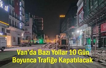 Van'ın En İşlek Caddesi 10 Gün Trafiğe Kapatılacak