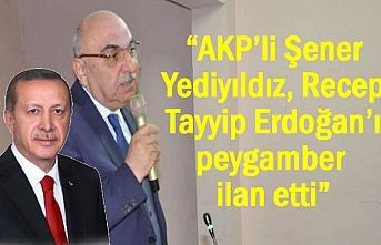 """""""AKP'li Vekil, Erdoğan'ı peygamber ilan etti"""""""