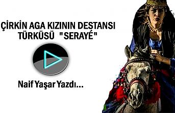 Çirkin Ağa Kızının Destansı Türküsü: Serayê