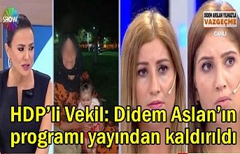 Didem Aslan'ın programı yayından kaldırıldı