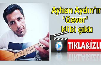 Ayhan Aydın'ın 'Gever' İsimli ilk klibi çıktı