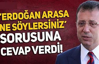 Cumhurbaşkanı Erdoğan arıyor olsa, ona ne söylersiniz?