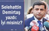 Selahattin Demirtaş yazdı: İyi misiniz?