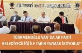 Türkmenoğlu: Van'da Belediyecilikte tarih yazmak istiyoruz