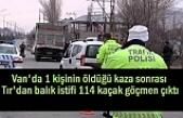 Van'da kaza yapan Tır'da 114 düzensiz göçmen çıktı: 1 Ölü