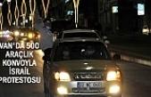 Van'da 500 Araçlık İsrail Protestosu