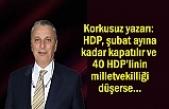 Korkusuz yazarı Ataklı: HDP, şubat ayına kadar kapatılır