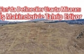 Van'da Defineciler Urartu Mirasını Tahrip Ediyor