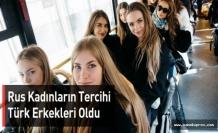 Rus Kadınların Tercihi Türk Erkekleri Oldu