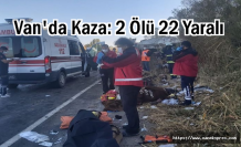 Van'da kaza: 2 Mülteci Öldü Çok Sayıda Kişi Yaralandı