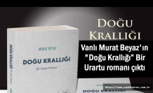 """Vanlı Murat Beyaz'ın """"Doğu Krallığı"""" romanı çıktı"""