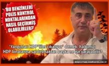 Sedat Peker: Yangınları HDP'liler çıkarıyor demek…