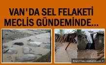 Van ve İlçelerinde yaşanan sel felaketi Meclis gündeminde