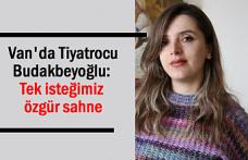 Tiyatrocu Budakbeyoğlu: Tek isteğimiz özgür sahne