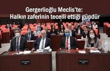 Meclise Dönen Gergerlioğlu: Halkın zaferinin tecelli ettiği gündür