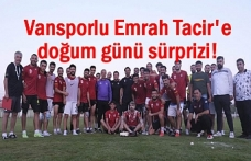 Vansporlu Emrah Tacir'e doğum günü sürprizi!