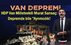 HDP'li Sarısaç: Depremde bile Ayrımcılık!