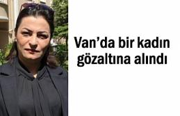 Van'da Eş Başkan'ın Eşi Karaman gözaltına...