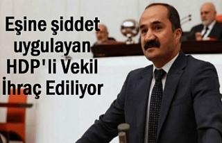 Eşine şiddet uygulayan HDP'li vekil ihraç...