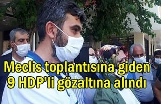 Meclis toplantısına giden 9 HDP'li gözaltına...
