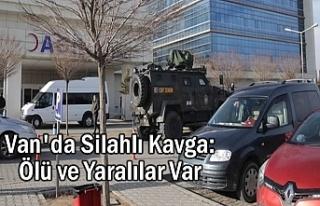 Van'da silahlı kavga: Ölü ve Yaralılar Var
