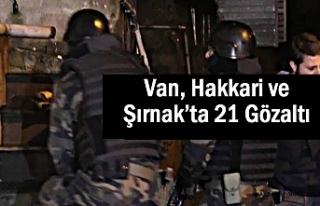 Van, Hakkari ve Şırnak'ta 21 Gözaltı