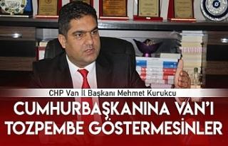 CHP'li Kurukcu: Van'ı Tozpembe Göstermesinler!