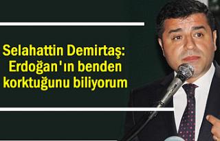 Demirtaş: Erdoğan'ın benden korktuğunu biliyorum