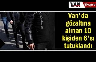 Van'da gözaltına alınan 10 kişiden 6'sı...