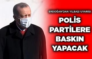 Erdoğan Uyardı: Yılbaşında polis ev partilerine...