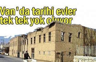 Van'da tarihi evler tek tek yok oluyor