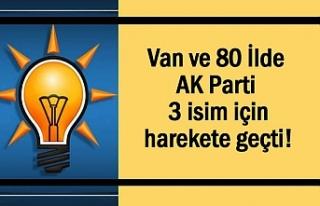 AK Parti 3 isim için Van ve 80 ilde harekete geçti